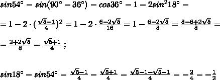 sin54^\circ =sin(90^\circ -36^\circ )=cos36^\circ =1-2sin^218^\circ =\\\\=1-2\cdot (\frac{\sqrt5-1}{4})^2=1-2\cdot \frac{6-2\sqrt5}{16}=1-\frac{6-2\sqrt5}{8}=\frac{8-6+2\sqrt5}{8}=\\\\=\frac{2+2\sqrt5}{8}=\frac{\sqrt5+1}{4}\; ;\\\\\\sin18^\circ -sin54^\circ =\frac{\sqrt5-1}{4}-\frac{\sqrt5+1}{4}=\frac{\sqrt5-1-\sqrt5-1}{4}=-\frac{2}{4}=-\frac{1}{2}